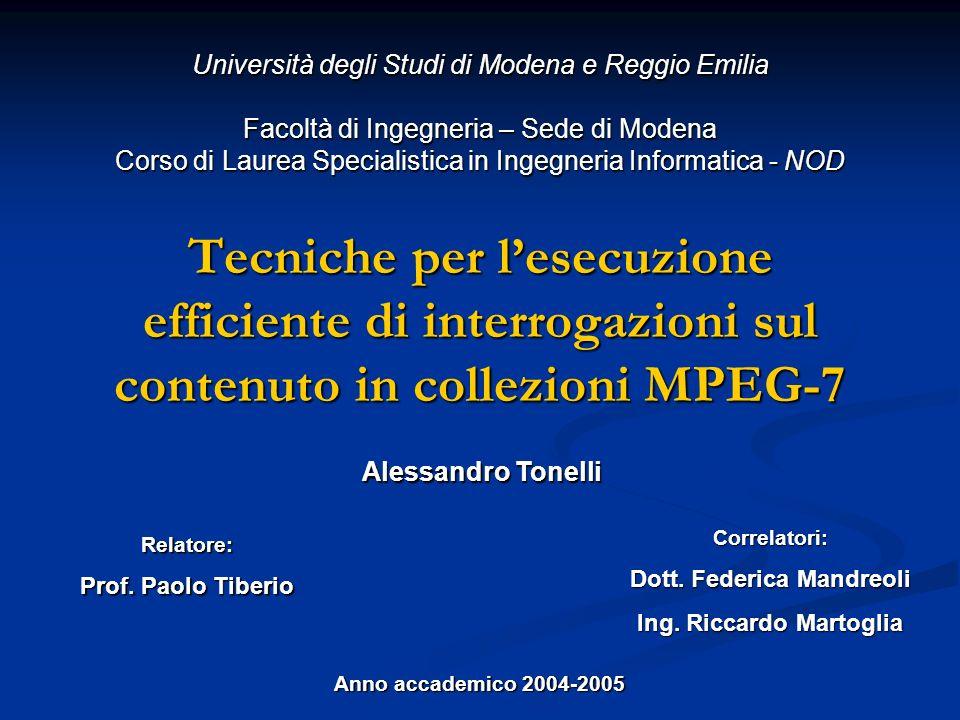 Tecniche per lesecuzione efficiente di interrogazioni sul contenuto in collezioni MPEG-7 Università degli Studi di Modena e Reggio Emilia Facoltà di I
