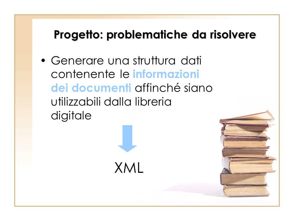 Progetto: problematiche da risolvere Generare una struttura dati contenente le informazioni dei documenti affinché siano utilizzabili dalla libreria d