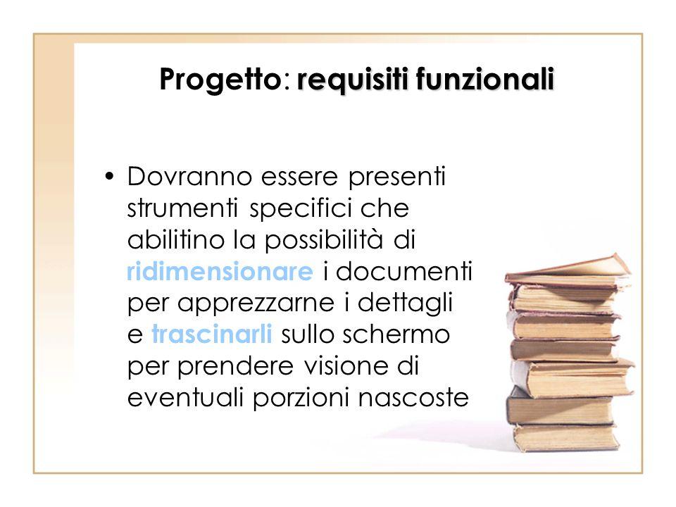 requisiti funzionali Progetto : requisiti funzionali Dovranno essere presenti strumenti specifici che abilitino la possibilità di ridimensionare i doc
