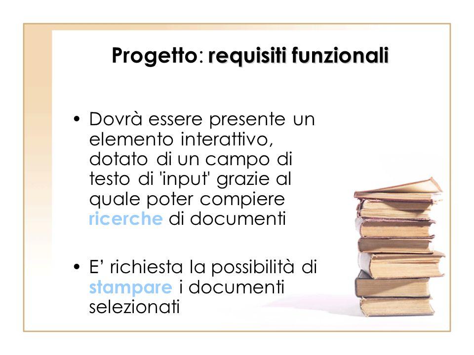 requisiti funzionali Progetto : requisiti funzionali Dovrà essere presente un elemento interattivo, dotato di un campo di testo di 'input' grazie al q