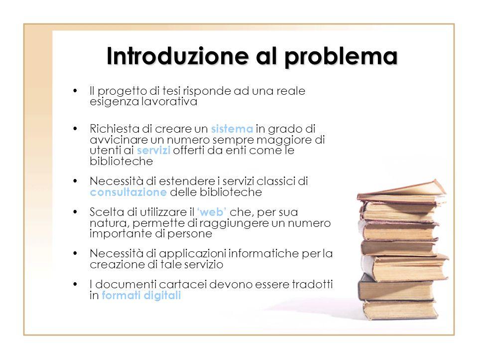Introduzione al problema Il progetto di tesi risponde ad una reale esigenza lavorativa Richiesta di creare un sistema in grado di avvicinare un numero
