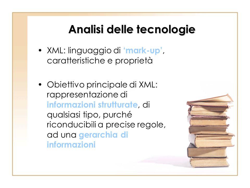 Analisi delle tecnologie XML: linguaggio di mark-up, caratteristiche e proprietà Obiettivo principale di XML: rappresentazione di informazioni struttu