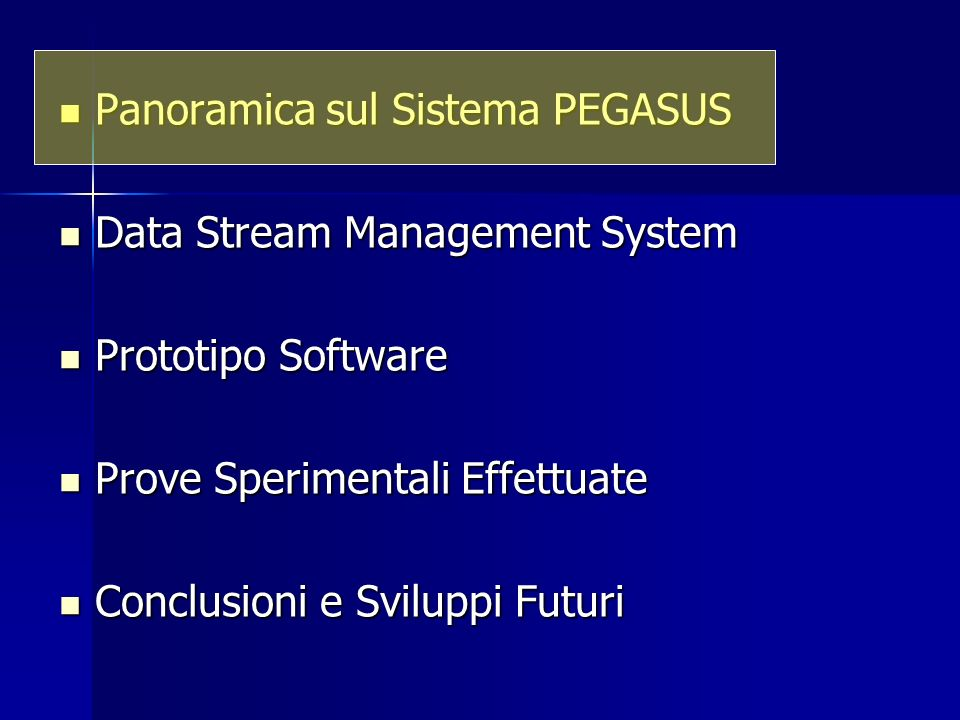 Panoramica sul Sistema PEGASUS Panoramica sul Sistema PEGASUS Data Stream Management System Data Stream Management System Prototipo Software Prototipo
