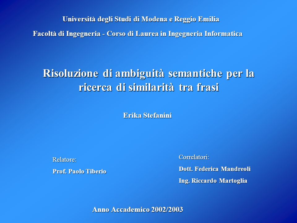 Risoluzione di ambiguità semantiche per la ricerca di similarità tra frasi Erika Stefanini Università degli Studi di Modena e Reggio Emilia Facoltà di