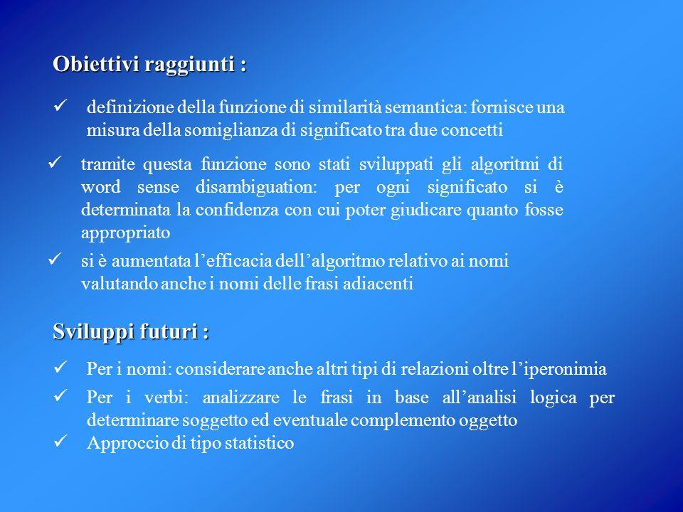 Obiettivi raggiunti : Sviluppi futuri : definizione della funzione di similarità semantica: fornisce una misura della somiglianza di significato tra d