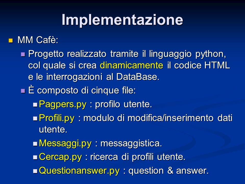 Implementazione MM Cafè: MM Cafè: Progetto realizzato tramite il linguaggio python, col quale si crea dinamicamente il codice HTML e le interrogazioni