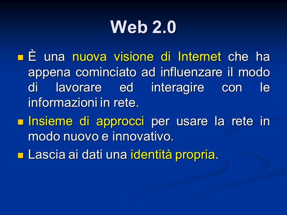 Web 2.0 È una nuova visione di Internet che ha appena cominciato ad influenzare il modo di lavorare ed interagire con le informazioni in rete. È una n