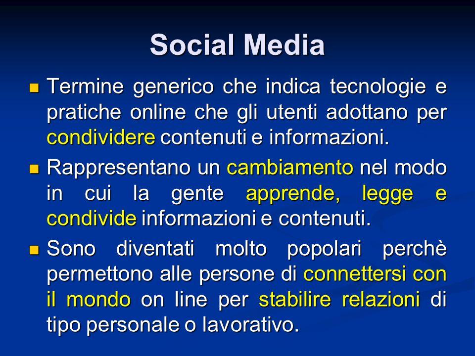 Social Media Termine generico che indica tecnologie e pratiche online che gli utenti adottano per condividere contenuti e informazioni. Termine generi