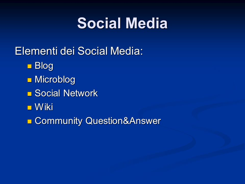 Social Media Elementi dei Social Media: Blog Blog Microblog Microblog Social Network Social Network Wiki Wiki Community Question&Answer Community Question&Answer
