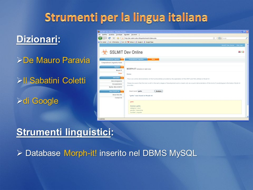 Dizionari: De Mauro Paravia De Mauro Paravia Il Sabatini Coletti Il Sabatini Coletti di Google di Google Strumenti linguistici: Database Morph-it.