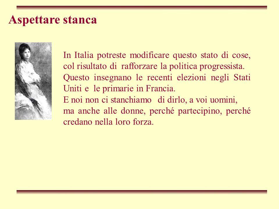 Aspettare stanca In Italia potreste modificare questo stato di cose, col risultato di rafforzare la politica progressista. Questo insegnano le recenti
