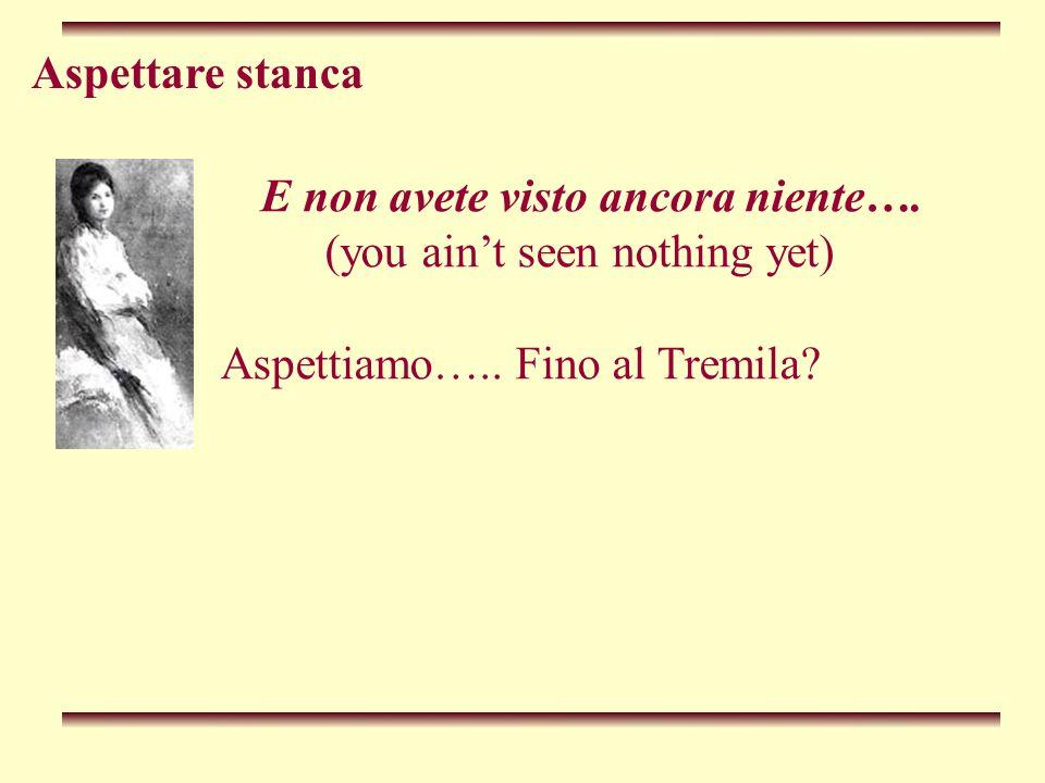 Aspettare stanca E non avete visto ancora niente…. (you aint seen nothing yet) Aspettiamo….. Fino al Tremila?
