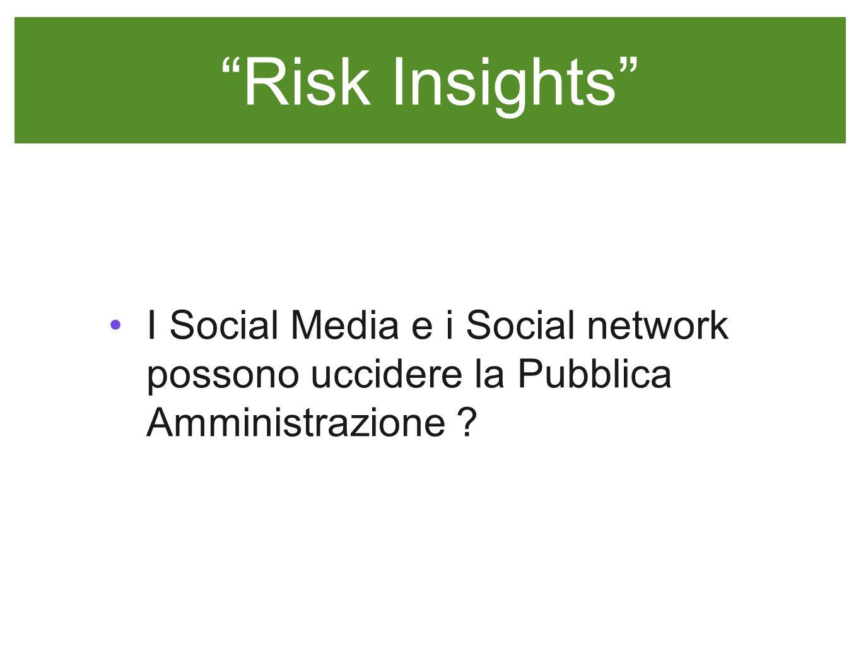 Risk Insights I Social Media e i Social network possono uccidere la Pubblica Amministrazione ?