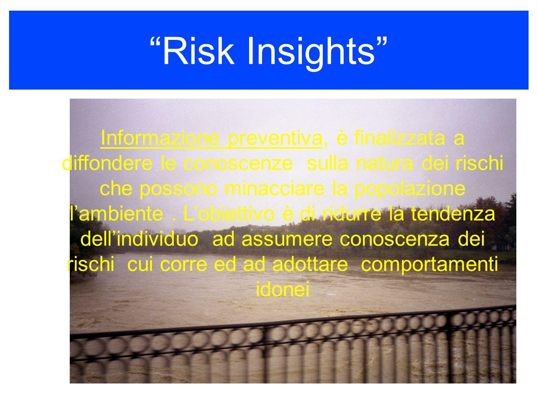 Risk Insights Informazione preventiva, è finalizzata a diffondere le conoscenze sulla natura dei rischi che possono minacciare la popolazione lambiente.
