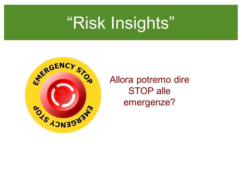 Risk Insights UN ESEMPIO: Allora potremo dire STOP alle emergenze