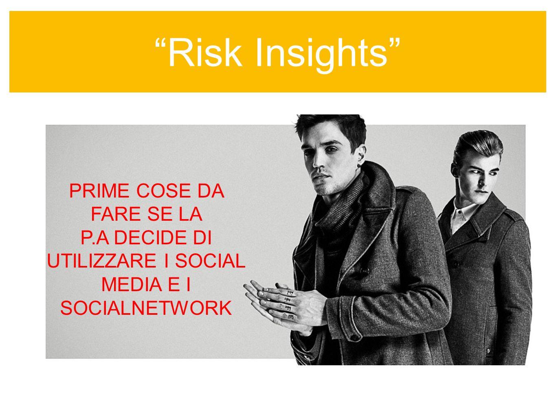 Risk Insights sempre colore nellinformazione PRIME COSE DA FARE SE LA P.A DECIDE DI UTILIZZARE I SOCIAL MEDIA E I SOCIALNETWORK