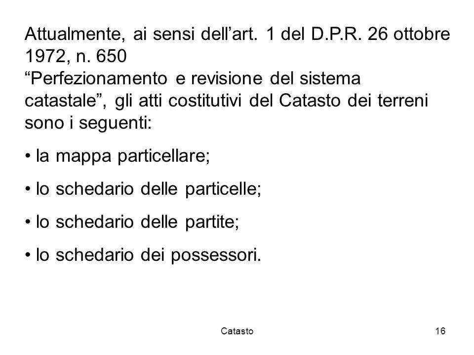 Catasto16 Attualmente, ai sensi dellart. 1 del D.P.R. 26 ottobre 1972, n. 650 Perfezionamento e revisione del sistema catastale, gli atti costitutivi