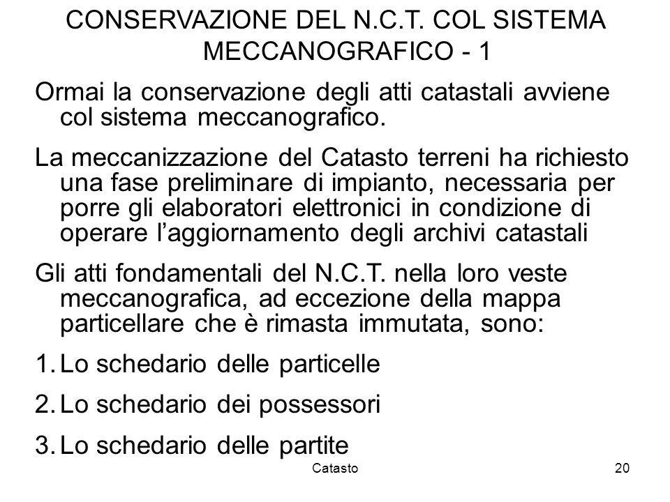 Catasto20 CONSERVAZIONE DEL N.C.T. COL SISTEMA MECCANOGRAFICO - 1 Ormai la conservazione degli atti catastali avviene col sistema meccanografico. La m