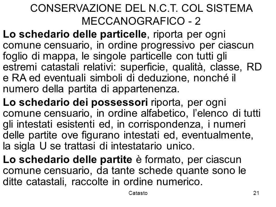 Catasto21 CONSERVAZIONE DEL N.C.T. COL SISTEMA MECCANOGRAFICO - 2 Lo schedario delle particelle, riporta per ogni comune censuario, in ordine progress
