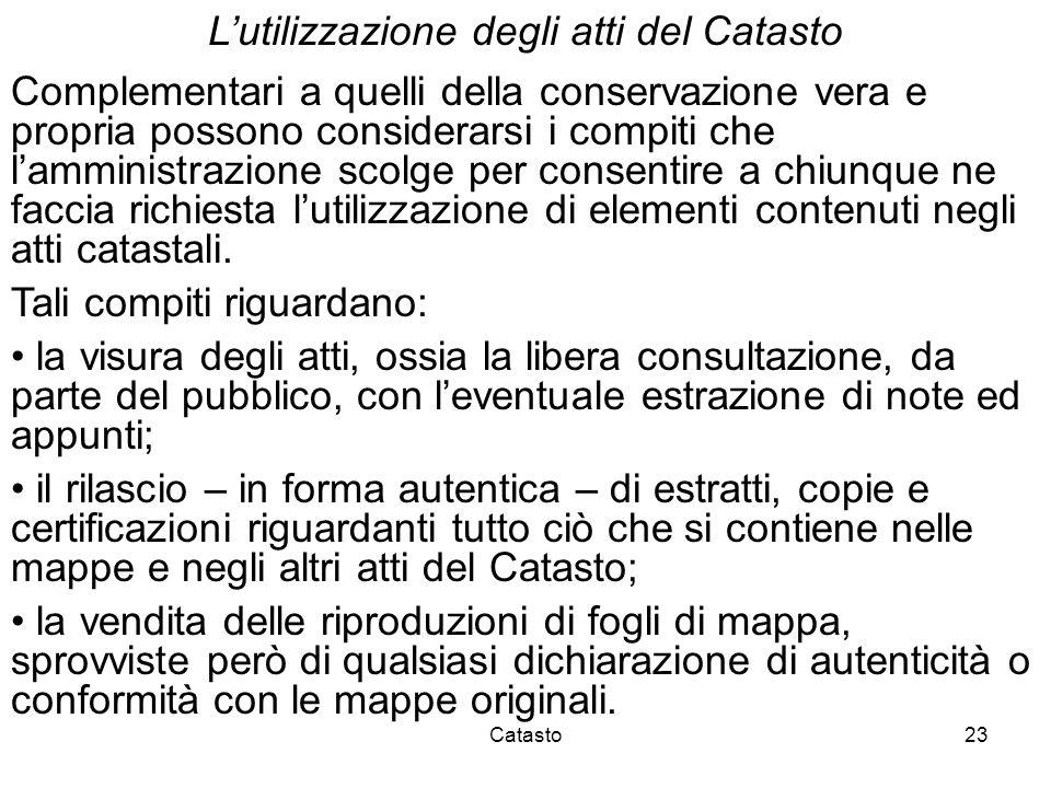 Catasto23 Lutilizzazione degli atti del Catasto Complementari a quelli della conservazione vera e propria possono considerarsi i compiti che lamminist