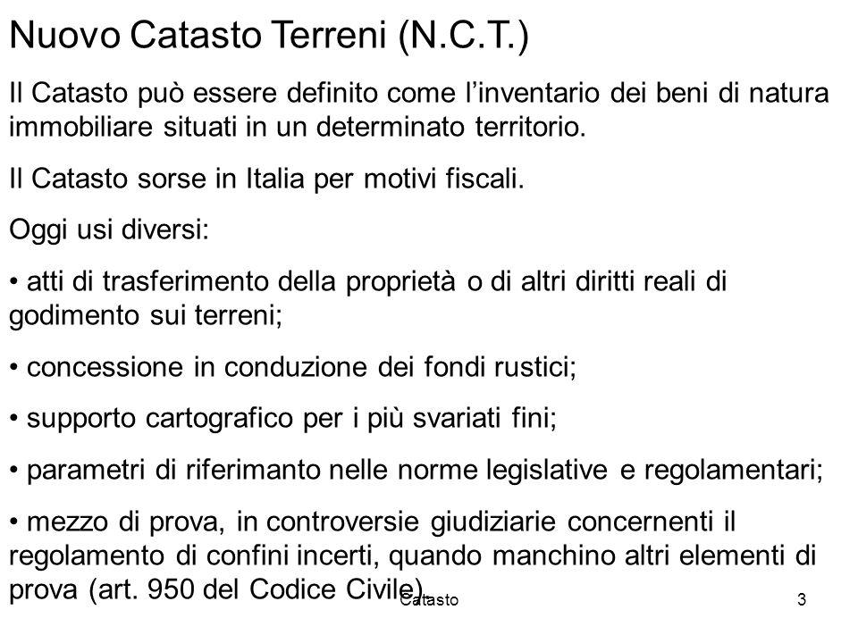 Catasto4 Il Catasto terreni italiano è di tipo geometrico particellare non probatorio PARTICELLA, porzione continua di terreno, avente la stessa qualità e classe, appartenente ad uno stesso possessore e situata in uno stesso comune censuario.