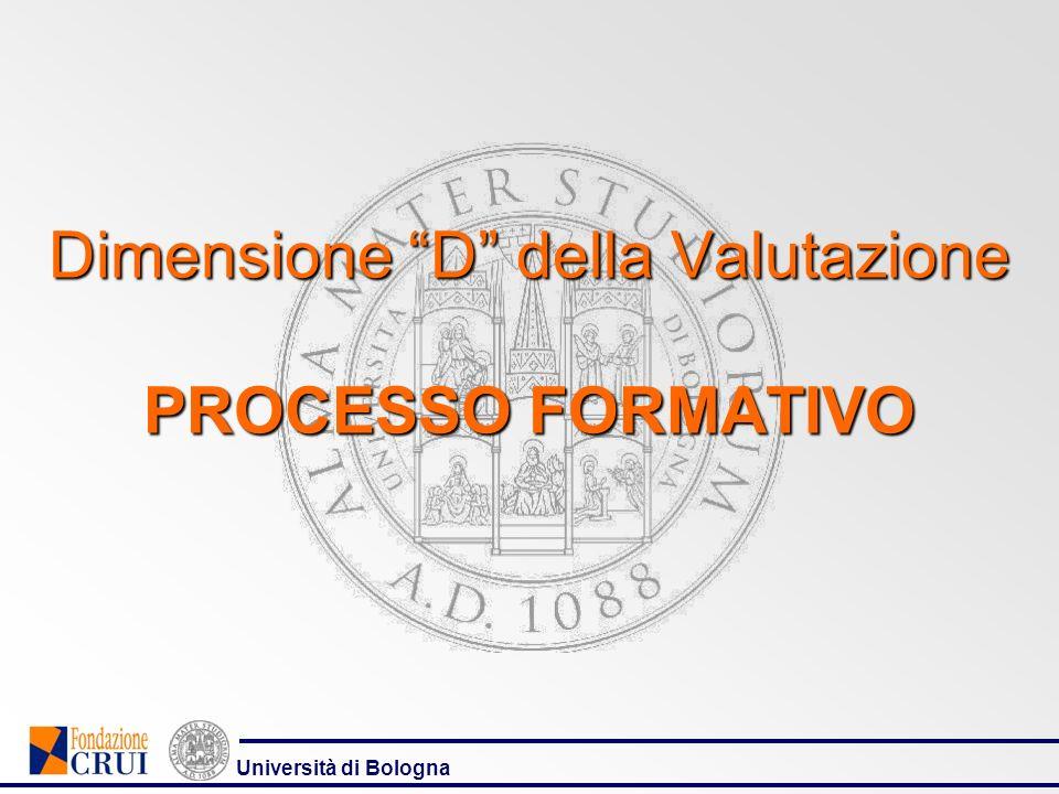 Dimensione D della Valutazione PROCESSO FORMATIVO Università di Bologna