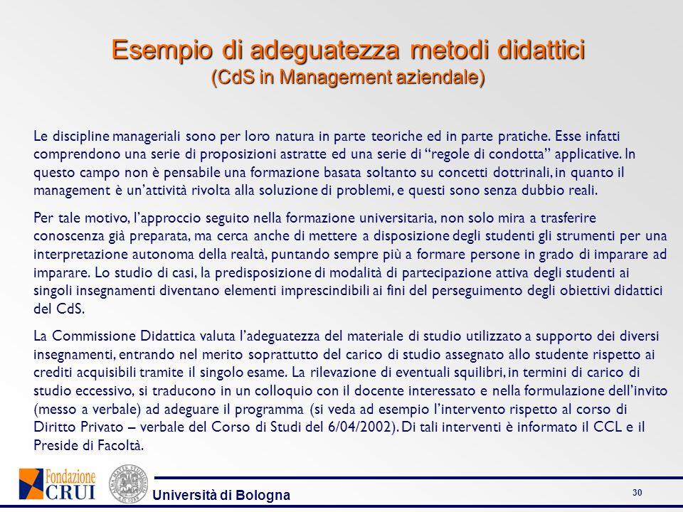 Università di Bologna 30 Esempio di adeguatezza metodi didattici (CdS in Management aziendale) Le discipline manageriali sono per loro natura in parte
