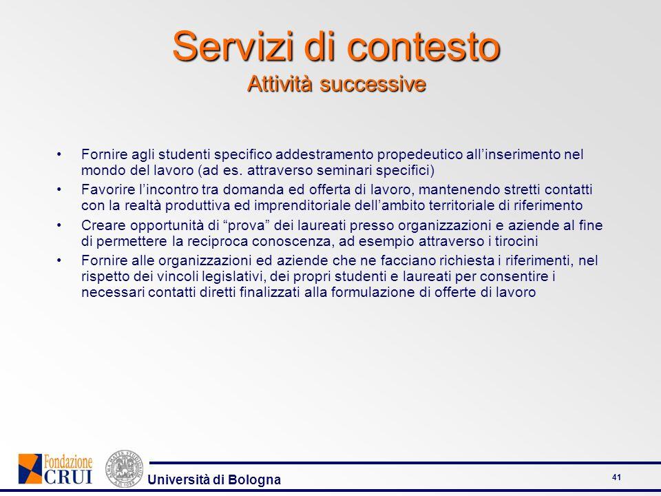 Università di Bologna 41 Fornire agli studenti specifico addestramento propedeutico allinserimento nel mondo del lavoro (ad es. attraverso seminari sp