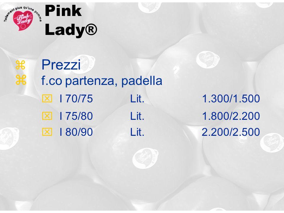 z Prezzi z f.co partenza, padella xI 70/75Lit.1.300/1.500 xI 75/80Lit.1.800/2.200 xI 80/90Lit.2.200/2.500 Pink Lady®
