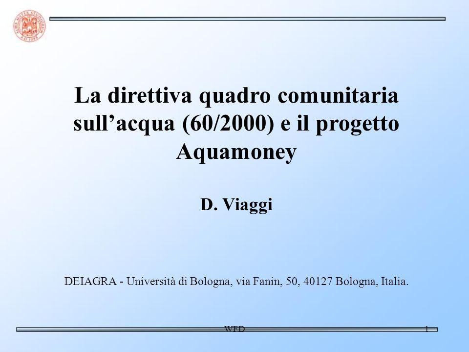 WFD1 La direttiva quadro comunitaria sullacqua (60/2000) e il progetto Aquamoney D. Viaggi DEIAGRA - Università di Bologna, via Fanin, 50, 40127 Bolog
