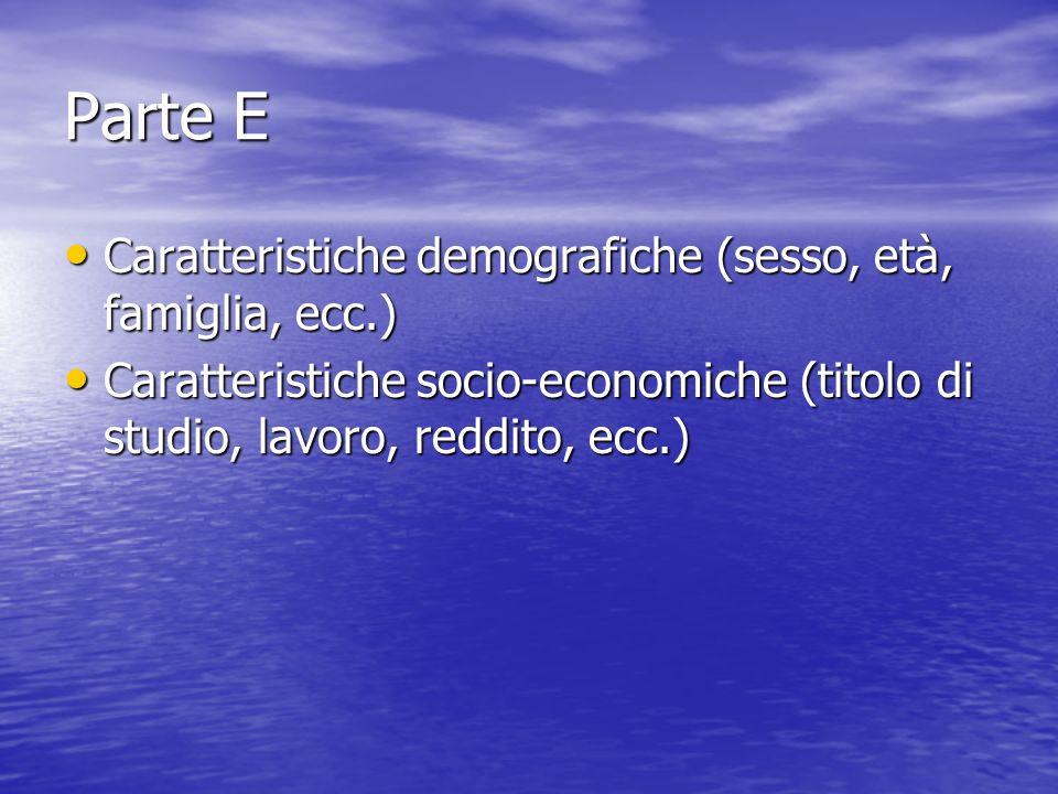 Parte E Caratteristiche demografiche (sesso, età, famiglia, ecc.) Caratteristiche demografiche (sesso, età, famiglia, ecc.) Caratteristiche socio-economiche (titolo di studio, lavoro, reddito, ecc.) Caratteristiche socio-economiche (titolo di studio, lavoro, reddito, ecc.)