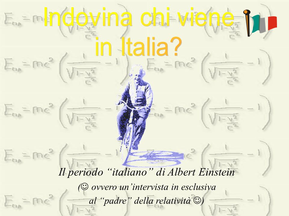 The italian period of Albert Einstein ( an exclusive interview to the relativitys father ) Il periodo italiano di Albert Einstein ( ovvero un intervis