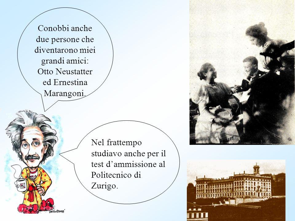 Conobbi anche due persone che diventarono miei grandi amici: Otto Neustatter ed Ernestina Marangoni. Nel frattempo studiavo anche per il test dammissi
