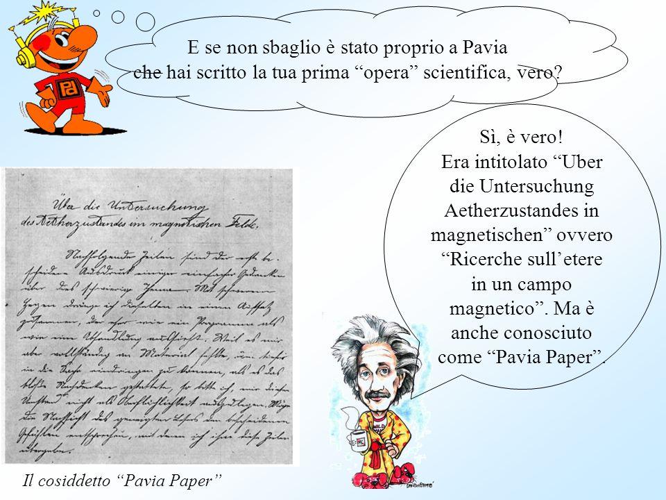 E se non sbaglio è stato proprio a Pavia che hai scritto la tua prima opera scientifica, vero? Sì, è vero! Era intitolato Uber die Untersuchung Aether