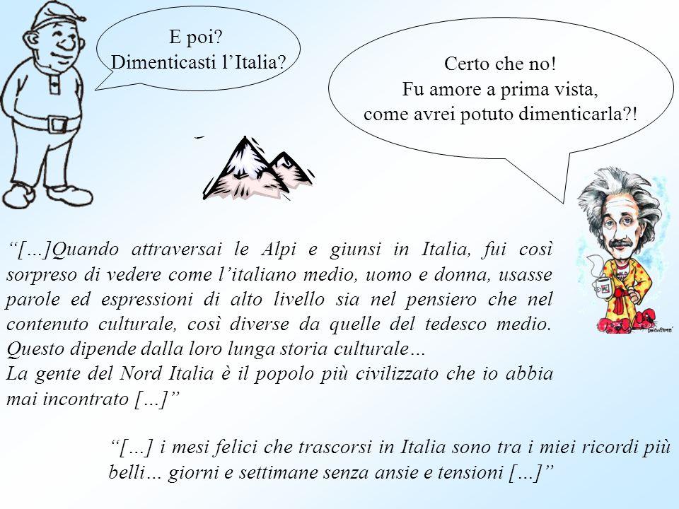 E poi? Dimenticasti lItalia? […]Quando attraversai le Alpi e giunsi in Italia, fui così sorpreso di vedere come l italiano medio, uomo e donna, usasse
