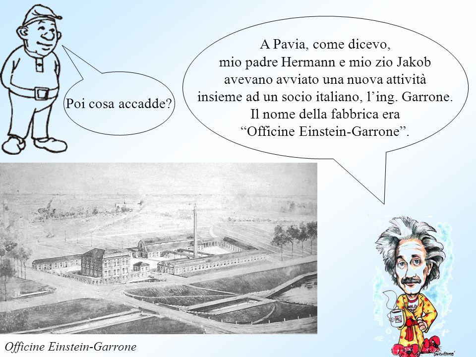 Poi cosa accadde? A Pavia, come dicevo, mio padre Hermann e mio zio Jakob avevano avviato una nuova attività insieme ad un socio italiano, ling. Garro