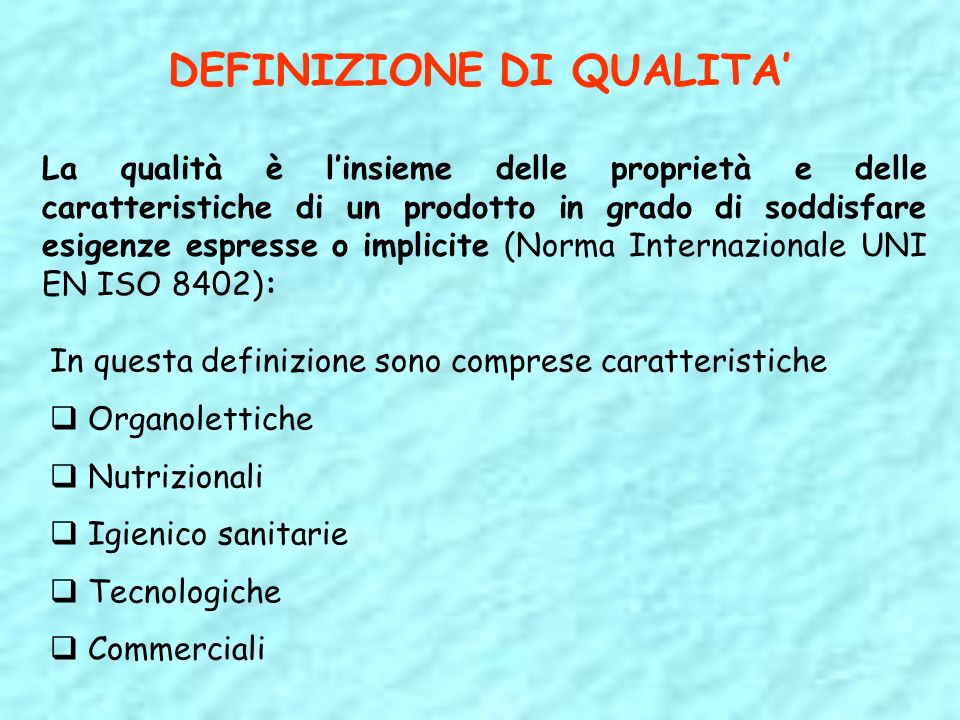 DEFINIZIONE DI QUALITA La qualità è linsieme delle proprietà e delle caratteristiche di un prodotto in grado di soddisfare esigenze espresse o implici