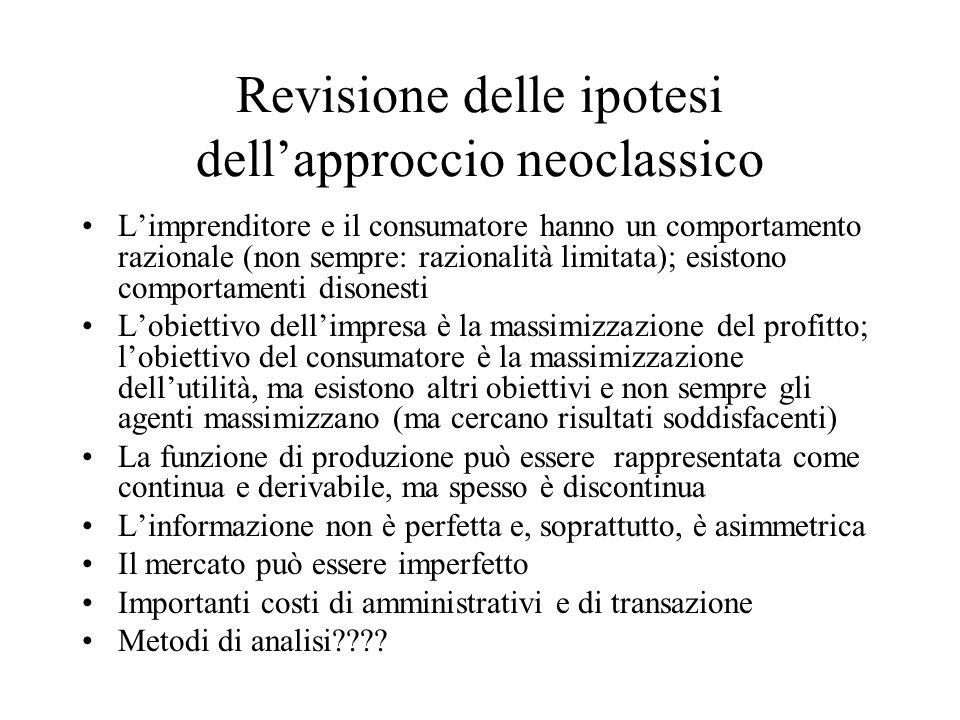 Revisione delle ipotesi dellapproccio neoclassico Limprenditore e il consumatore hanno un comportamento razionale (non sempre: razionalità limitata);