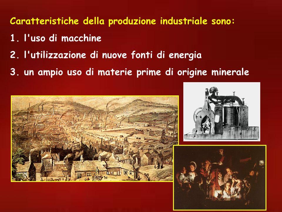 Caratteristiche della produzione industriale sono: 1.l'uso di macchine 2.l'utilizzazione di nuove fonti di energia 3.un ampio uso di materie prime di