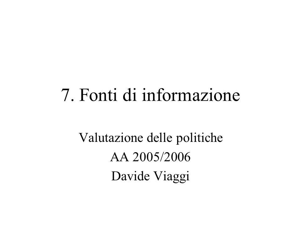 7. Fonti di informazione Valutazione delle politiche AA 2005/2006 Davide Viaggi