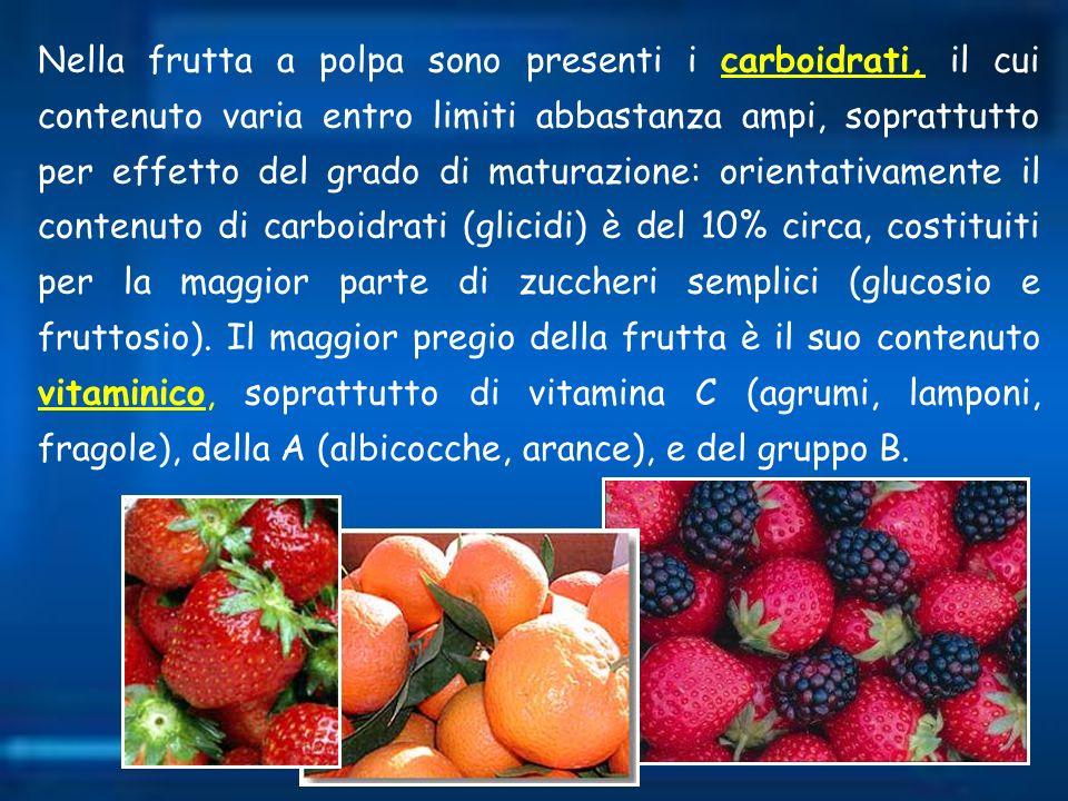 Nella frutta a polpa sono presenti i carboidrati, il cui contenuto varia entro limiti abbastanza ampi, soprattutto per effetto del grado di maturazion