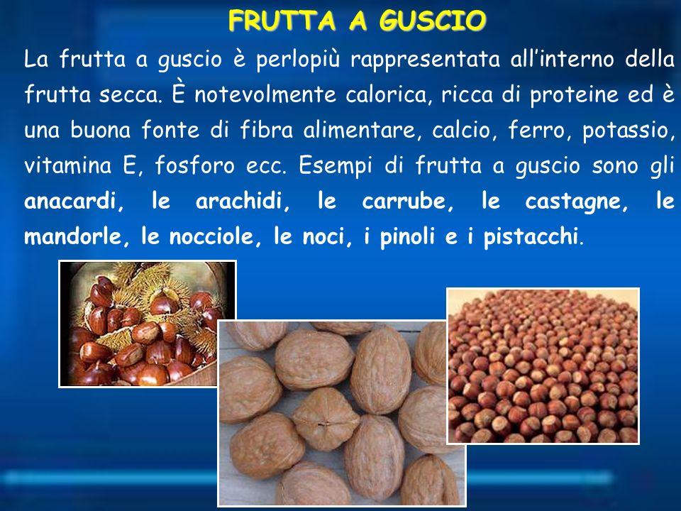 La frutta a guscio è perlopiù rappresentata allinterno della frutta secca. È notevolmente calorica, ricca di proteine ed è una buona fonte di fibra al