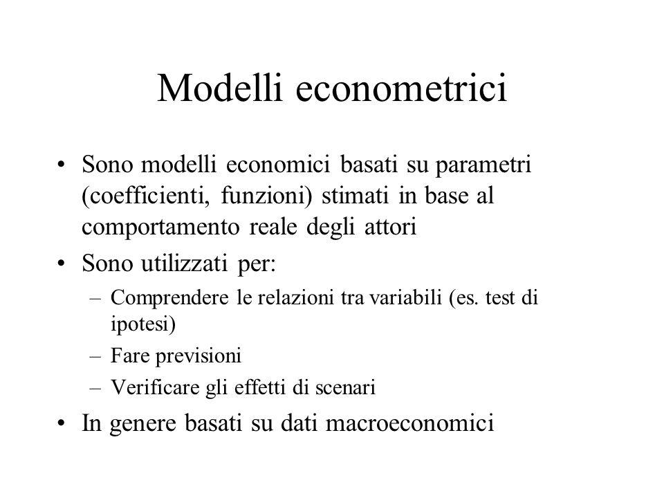 Modelli econometrici Sono modelli economici basati su parametri (coefficienti, funzioni) stimati in base al comportamento reale degli attori Sono utilizzati per: –Comprendere le relazioni tra variabili (es.