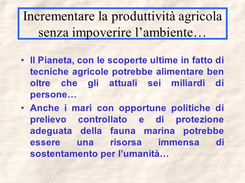 Incrementare la produttività agricola senza impoverire lambiente… Il Pianeta, con le scoperte ultime in fatto di tecniche agricole potrebbe alimentare