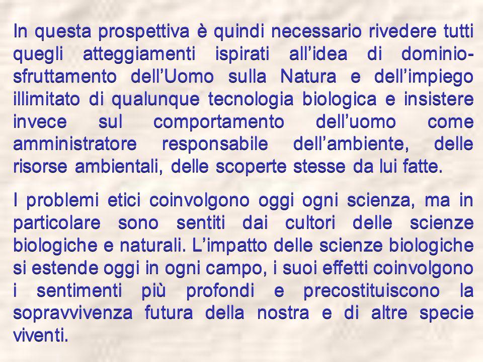 In questa prospettiva è quindi necessario rivedere tutti quegli atteggiamenti ispirati allidea di dominio- sfruttamento dellUomo sulla Natura e dellim