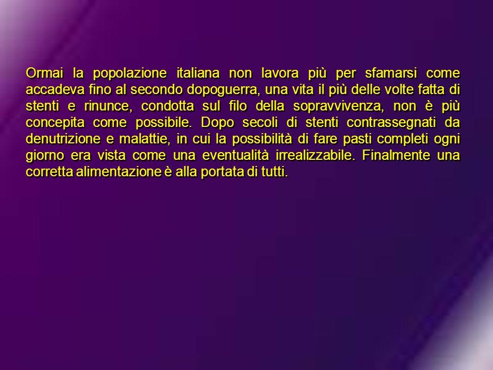 Ormai la popolazione italiana non lavora più per sfamarsi come accadeva fino al secondo dopoguerra, una vita il più delle volte fatta di stenti e rinu
