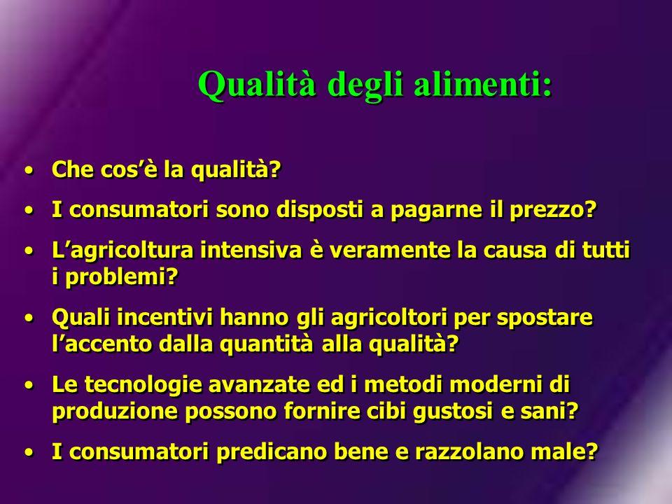 Qualità degli alimenti: Che cosè la qualità? I consumatori sono disposti a pagarne il prezzo? Lagricoltura intensiva è veramente la causa di tutti i p