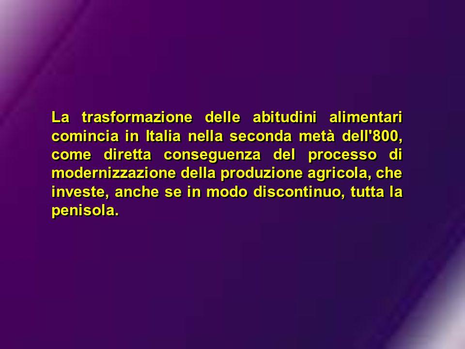 La trasformazione delle abitudini alimentari comincia in Italia nella seconda metà dell'800, come diretta conseguenza del processo di modernizzazione