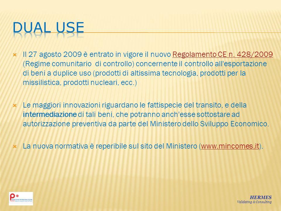 Il 27 agosto 2009 è entrato in vigore il nuovo Regolamento CE n. 428/2009 (Regime comunitario di controllo) concernente il controllo all'esportazione