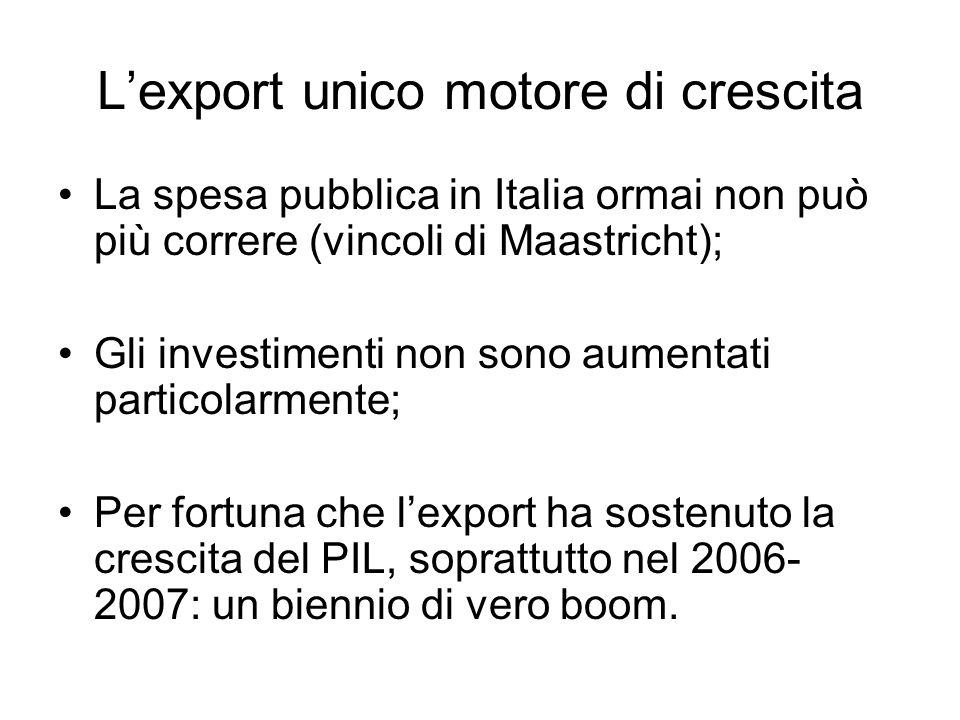 Lexport unico motore di crescita La spesa pubblica in Italia ormai non può più correre (vincoli di Maastricht); Gli investimenti non sono aumentati pa